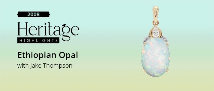 Heritage Highlights 2008: Ethiopian Opal
